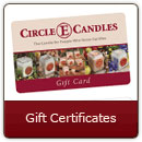 Gift Certificates - Can't decide what to buy that special person? Get them a Circle E Candles gift certificate!